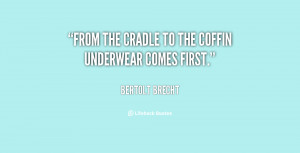 From the cradle to the coffin underwear comes first.""