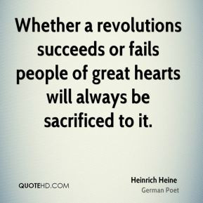 Heinrich Heine - Whether a revolutions succeeds or fails people of ...