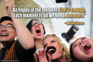 """Inspirational Quote: """"Be happy in the moment, that's enough. Each ..."""