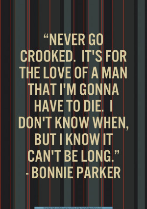 Bonnie Parker (to Percy Methvin, two nights before her death)