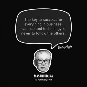 ... in business, science and technology is never to follow the others