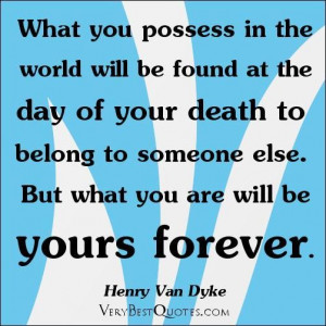 ... found at the day of your death to belong to someone else. but what you