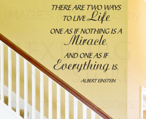 There are two ways to live life one as if nothing is a miracle