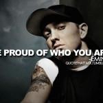 Be proud of who you are. Be proud of who you are.