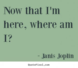... picture quotes - Now that i'm here, where am i? - Success quotes