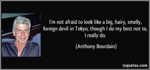 quote-i-m-not-afraid-to-look-like-a-big-hairy-smelly-foreign-devil-in ...
