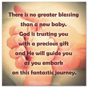 There is no greater blessing than a new baby. God is trusting you with ...