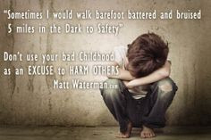 Don't use a bad childhood as a excuse to do harm others. More