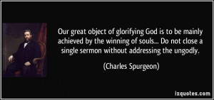 Our great object of glorifying God is to be mainly achieved by the ...
