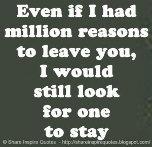 If I had million reasons to leave you - Relationships Quotes | by ...
