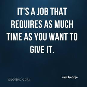 paul-george-quote-its-a-job-that-requires-as-much-time-as-you-want-to ...