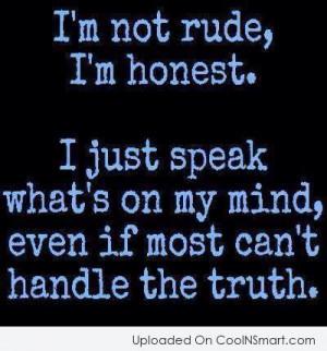 Honesty Quote: I'm not rude, I'm honest. I just...