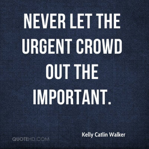 Never let the urgent crowd out the important.