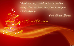 ... we love, every time we give, it's Christmas. ~ Dale Evans Rogers