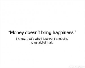 ... That's Why I Just Went Shopping To Get Rid Of It All - Money Quote