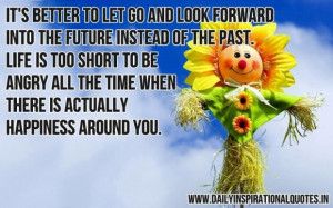 Its better to let go and look forward into the future instead of the ...