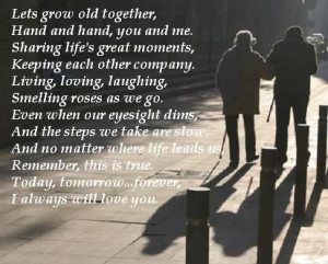 Lets grow old together, Hand and hand, you and me. Sharing life's ...