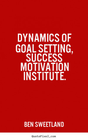 Ben Sweetland photo quotes Dynamics of goal setting success