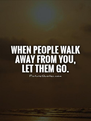 Letting Go Quotes Move On Quotes Let Go Quotes Walk Away Quotes