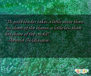 good leader takes a little more than his share of the blame, a ...
