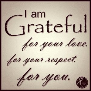 TEXT: I am Grateful for your love, for your respect, for you.