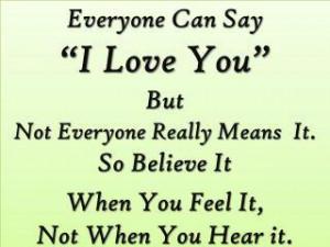 ... It. So Believe It When You Feel It, Not When You Hear It ~ Love Quote