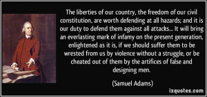 ... of them by the artifices of false and designing men. - Samuel Adams