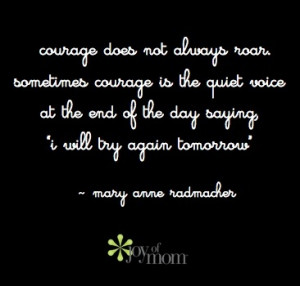 Courage does not always roar.....