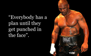 ... what in the world you could learn from Mike Tyson. Let me explain