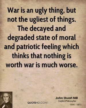 john-stuart-mill-war-quotes-war-is-an-ugly-thing-but-not-the-ugliest ...