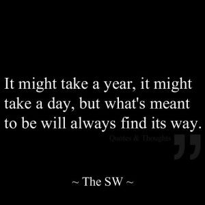 ... it might take a day, but what's meant to be will always find its way