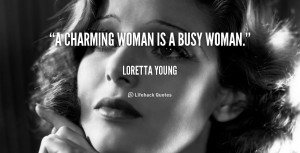 charming woman is a busy woman.""