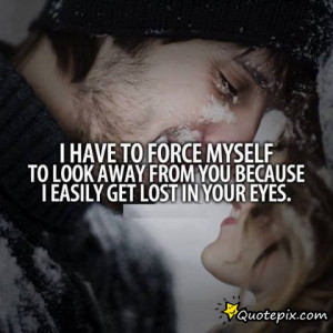 ... Myself To Look Away From You Because I Easily Get Lost In Your Eyes