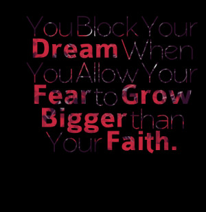 Quotes Picture: you block your dream when you allow your fear to grow ...