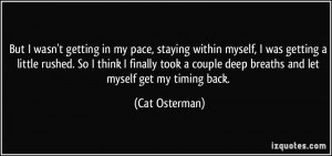 But I wasn't getting in my pace, staying within myself, I was getting ...