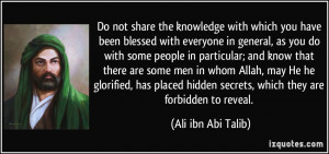 Do not share the knowledge with which you have been blessed with ...
