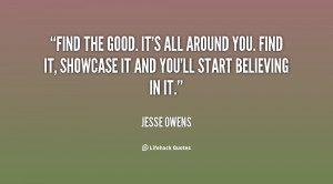 Find the good. It's all around you. Find it, showcase it and you'll ...