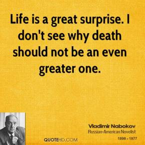 vladimir-nabokov-quote-life-is-a-great-surprise-i-dont-see-why-death-s ...