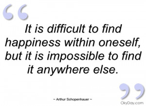 it is difficult to find happiness within arthur schopenhauer