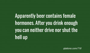 ... . After you drink enough you can neither drive nor shut the hell up