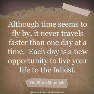 ... Each day is a new opportunity to live your life to the fullest