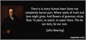 ... watch, to water there, This be our duty, be our care. - John Bowring
