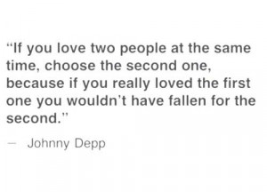 If you love two people at the same time, choose the second one ...