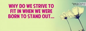 why do we strive to fit in when we were born to stand out ...