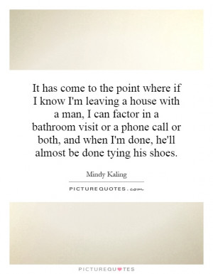 ... when I'm done, he'll almost be done tying his shoes. Picture Quote #1
