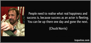 ... . You can be up there one day and gone the next. - Chuck Norris