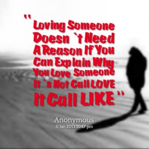 loving someone doesn`t need a reason if you can explain why you love ...