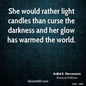 She would rather light candles than curse the darkness and her glow ...
