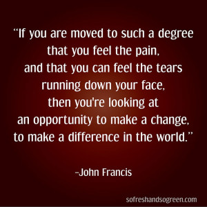 make difference world change john francis quote