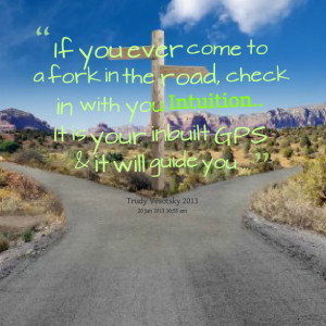 Quotes Picture: if you ever come to a fork in the road, check in with ...
